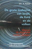 De grote toekomst van Israël de kerk en de volken A. Keizer 9789057871535