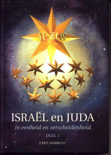 Israël en Juda in eenheid en verscheidenheid deel I J. den Admirant 9789080574717