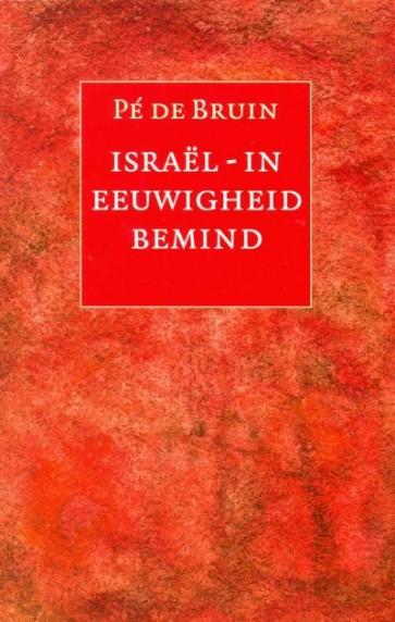 Israël -in eeuwigheid bemint Pé de Bruin 9789063181697