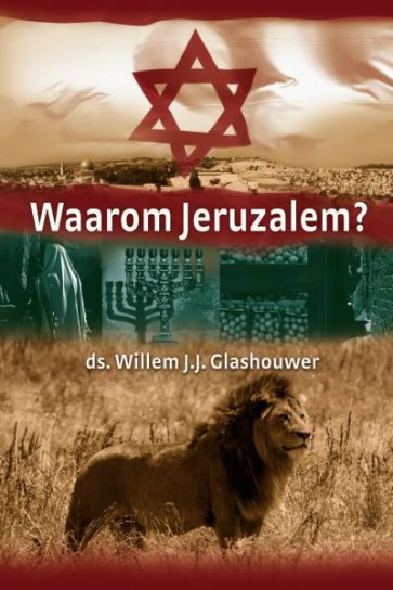 Waarom Jeruzalem Ds. Willem J.J. Glashouwer 9789085201069